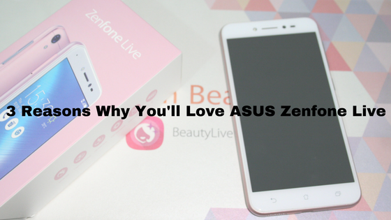 3 Reasons Why You'll Love ASUS Zenfone Live
